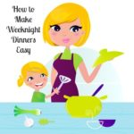 How to make weeknight dinners easy