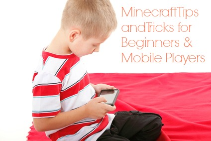 Minecraft Tips for Beginners and Mobile Players