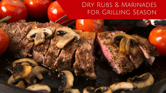 Dry Rubs & Marinades for Grilling Season
